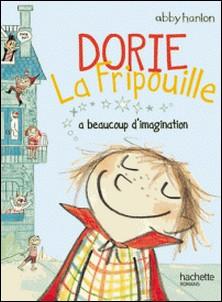 Dorie la fripouille a beaucoup d'imagination-Abby Hanlon