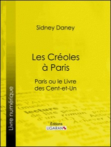 Les Créoles à Paris - Paris ou le Livre des cent-et-un-Sydney Daney , Ligaran