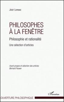 Philosophes à la fenêtre - Philosophie et rationalité - Une sélection d'articles-Lefranc Jean