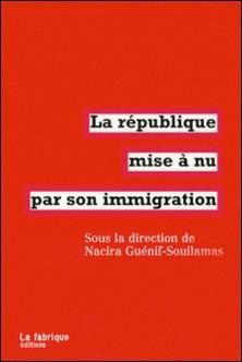 La république mise à nu par son immigration-Nacira Guénif Souilamas , Laurent Mucchielli , Christine Delphy , Joëlle Marelli