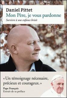 Mon Père, je vous pardonne - Survivre à une enfance brisée-Micheline Repond , Daniel Pittet