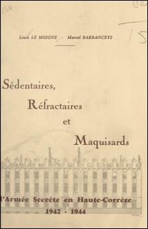 Sédentaires, réfractaires et maquisards - L'armée secrète en Haute-Corrèze : 1942-1944-Marcel Barbanceys , Louis Le Moigne , C. Hettier de Boislambert