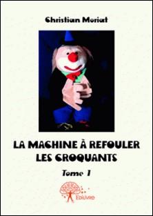 La Machine à refouler les croquants - Tome 1-Christian Moriat