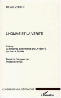 L'homme et la vérité - Suivi de La théorie zubirienne de la vérité-Xavier Zubiri