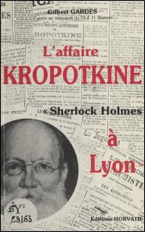 L'affaire Kropotkine, «Sherlock Holmes à Lyon»-Gilbert Gardes