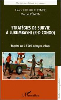 Stratégies de survie à Lumbubashi (R-D Congo) - Enquête sur 14 000 ménages urbains-César Nkuku Khonde , Marcel Rémon