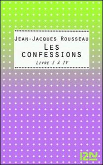 Les Confessions - Livres 1 à 4-Jean-Jacques Rousseau