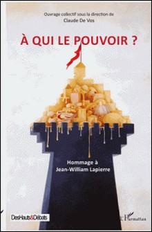 A qui le pouvoir ? - Hommage à Jean-William Lapierre-Claude De Vos