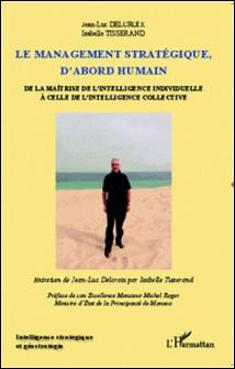 La management stratégique, d'abord humain - De la maîtrise de l'intelligence individuelle à celle de l'intelligence collective-Jean-Luc Delcroix , Isabelle Tisserand
