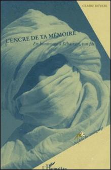 L'encre de ta mémoire - En hommage à Sébastien, ton fils-Claire Deveze