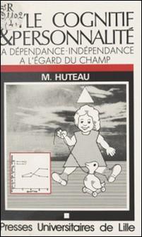 Style cognitif et personnalité - La dépendance-indépendance à l'égard du champ-Michel Huteau