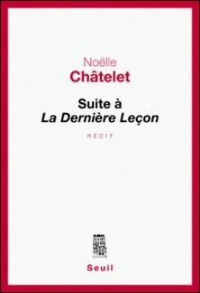 Suite à La Dernière Leçon-Noëlle Châtelet