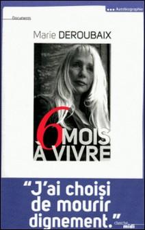 Six mois à vivre-Marie Deroubaix
