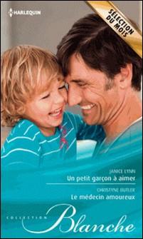Un petit garçon à aimer - Le médecin amoureux-Janice Lynn , Christyne Butler