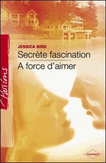 Secrète fascination - A force d'aimer (Harlequin Passions)-Jessica Bird