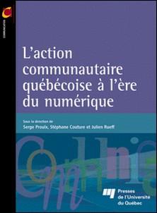 L'action communautaire québécoise à l'ère du numérique-Serge Proulx , Stéphane Couture , Julien Rueff