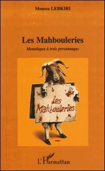 Les Mahbouleries - Monologue à trois personnages-Moussa Lebkiri