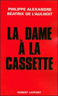 La dame à la cassette-Philippe Alexandre , Béatrix de L'Aulnoit