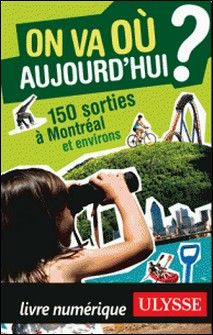 On va où aujourd'hui ? - 150 sorties à Montréal et environs-Alain Demers