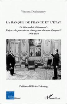 La Banque de France et l'Etat - De Giscard à Mitterrand : enjeux de pouvoir ou résurgence du mur d'argent ? 1978-1984-Vincent Duchaussoy