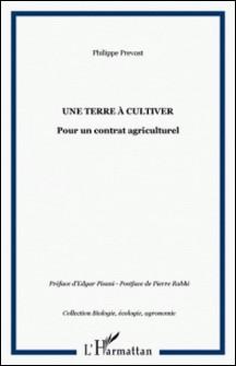 Une terre à cultiver: pour un contrat agriculturel-Philippe Prévost