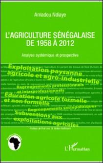 L'agriculture sénégalaise de 1958 à 2012 - Analyse systémique et prospective-Amadou Ndiaye