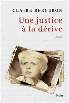 Une justice à la dérive-Claire Bergeron