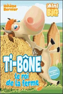 Ti-Bone le roi de la ferme-Hélène Bernier , Richard Petit , Danielle Tremblay