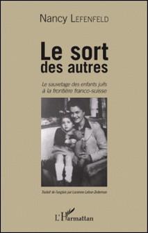 Le sort des autres - Le sauvetage des enfants juifs à la frontière franco-suisse-Nancy Lefenfeld