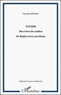 Tatassé - Mes rêves, mes combats de Béjaïa à Ivry-sur-Seine-Tassadite Zidelkhile