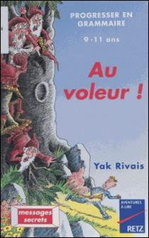 AU VOLEUR. Pour progresser en grammaire-Yak Rivais