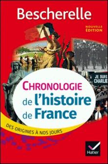 Bescherelle Chronologie de l' histoire de France (édition 2017) - des origines à nos jours-Guillaume Bourel , Marielle Chevallier , Axelle Guillausseau , Guillaume Joubert