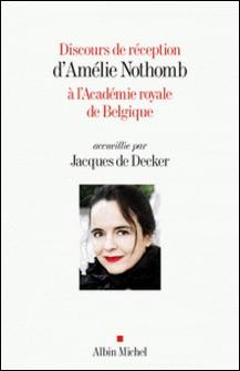 Discours de réception d'Amélie Nothomb à l'Académie royale de Belgique - Accueillie par Jacques De Decker-Amélie Nothomb