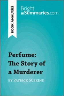 Perfume: The Story of a Murderer by Patrick Süskind (Book Analysis) - Detailed Summary, Analysis and Reading Guide-Bright Summaries