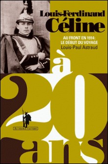 Louis-Ferdinand Céline à 20 ans - Au front en 1914 : le début du voyage-Louis-Paul Astraud