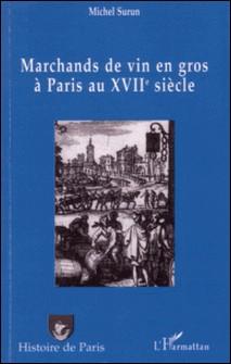Marchands de vin en gros à Paris au 17ème siècle - Recherches d'histoire institutionnelle et sociale-Michel Surun