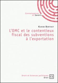 L'OMC et le contentieux fiscal des subventions à l'exportation-Karim Berthet