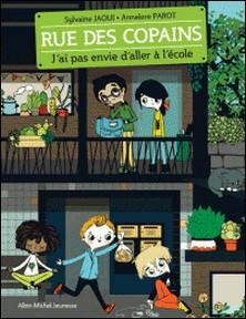 J'ai pas envie d'aller à l'école - Rue des copains - tome 1-Sylvaine Jaoui