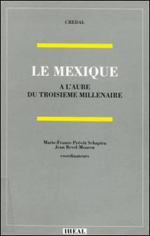 Le Mexique à l'aube du troisième millénaire-Jean Revel-Mouroz , Marie-France Prévôt Schapira