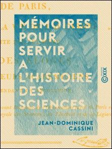 Mémoires pour servir a l'histoire des sciences - Et à celle de l'Observatoire royal de Paris-Jean-Dominique Cassini