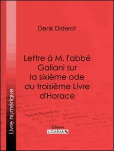 Lettre à M. l'abbé Galiani sur la sixième ode du troisième Livre d'Horace-Denis Diderot , Ligaran