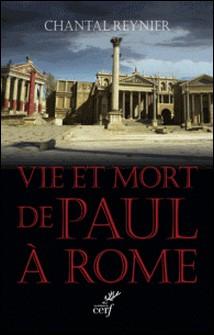 Vie et mort de Paul à Rome-Chantal Reynier