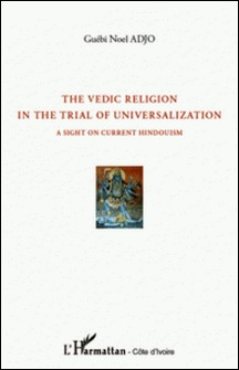 The Vedic Religion in the Trial of Universalization - A Sight on Current Hindouism-Guébi Noel Adjo