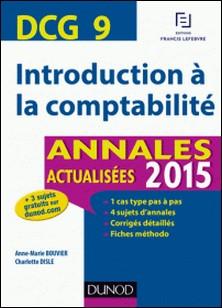 DCG 9 - Introduction à la comptabilité - Annales actualisées-Anne-Marie Vallejo-Bouvier , Charlotte Disle