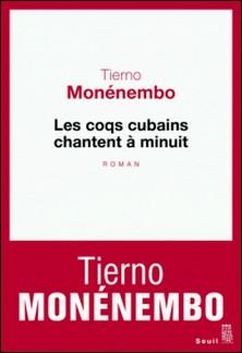 Les coqs cubains chantent à minuit-Tierno Monénembo