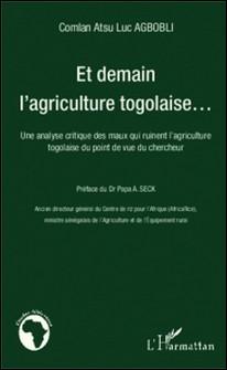 Et demain l'agriculture togolaise... - Une analyse critique des maux qui ruinent l'agriculture togolaise du point de vue du chercheur-Comlan Atsu Luc Agbobli