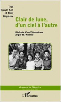 Clair de lune, d'un ciel à l'autre - Itinéraire d'une Vietnamienne au gré de l'Histoire-Alain Gagnieux