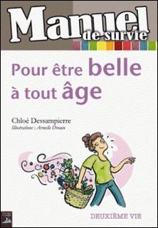 Pour être belle à tout âge - Guide pratique pour une cinquantaine décomplexée !-Chloé Dessampierre