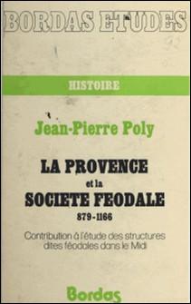La Provence et la société féodale - 879-1166, contribution à l'étude des structures dites féodales dans le Midi-Poly