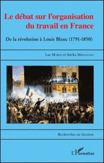 Le débat sur l'organisation du travail en France - De la révolution à Louis Blanc (1791-1850)-Luc Marco , Stefka Mihaylova